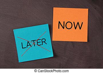 agora, não, later