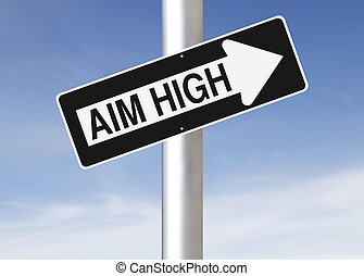 Aim High - Conceptual one way street sign indicating Aim...