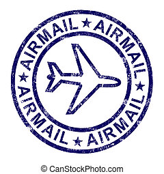Airmail Stamp Shows International Mail Delivery - Airmail...