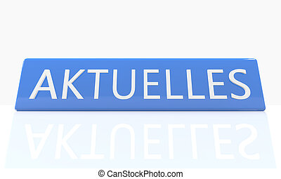 Aktuelles - german word for news, current, topically or updated - 3d render blue box with text on it on white background with reflection