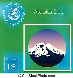 Alaska Day. 18 October. State in the USA. Mountainous landscape, evening sky. Round frame. Calendar. Holidays Around the World. Event of each day. Green blur background - name, date illustration