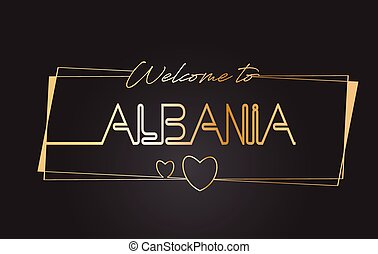 Albania Welcome to Golden text Neon Lettering Typography Vector Illustration.