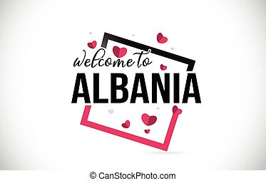 Albania Welcome To Word Text with Handwritten Font and Red Hearts Square.