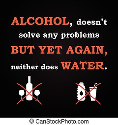 Alcohol or Water