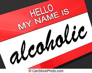 Alcoholic - Hello my name is Alcoholic on a nametag.