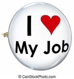 alfiler, botón, mi, trabajo, satisfacción, orgullo, carrera, amor, exposición