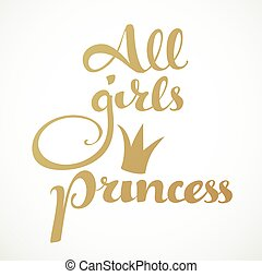 All girls princess calligraphic inscription on a white background