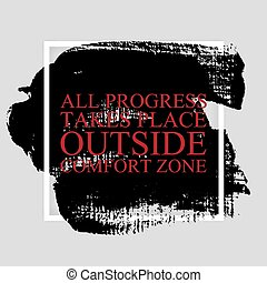 All progress takes place outside comfort zone -...