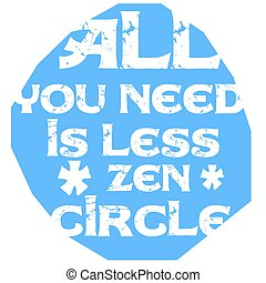 All You Need Is Less  Zen Circle