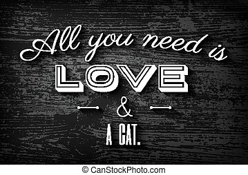 All you need is love and a cat - Cute typographic poster for...
