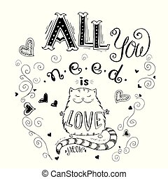 All you need is love and cat, funny hand drawn lettering on...