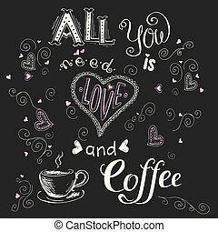 All you need is love and coffee, funny hand drawn lettering...