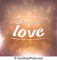All you need is love. Motivational Background