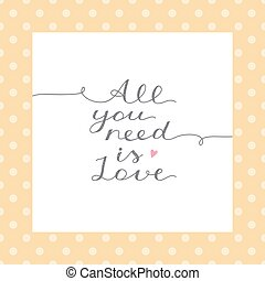 all you need is love, vector lettering in white frame on...