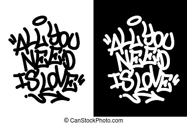All you need is love. Graffiti tag in black over white, and white over black. Vector illustration.