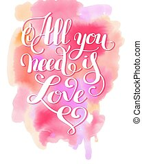 all you need is love handwritten inscription on watercolor...