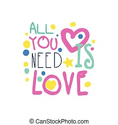 All You Need Is Love Positive Slogan Hand Written Lettering Motivational Quote Colorful Vector Illustration