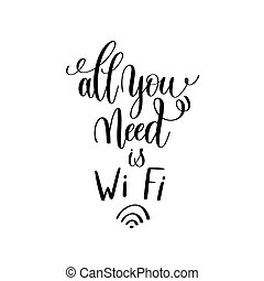 all you need is Wi Fi black and white handwritten lettering...