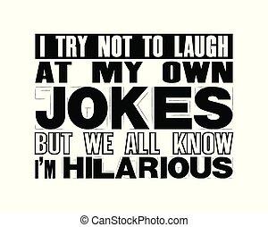 alla, äga, poster., inspirerande, vi, text, motivering, men, typografi, försöka, skojar, vektor, veta, skratta, citera, inte, min, hilarious.