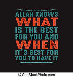 Allah knows what is the best for you. Muslim Quote and Saying