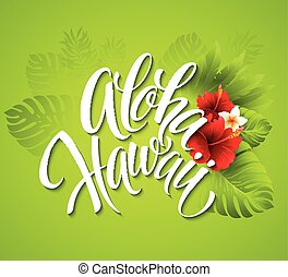 Aloha Hawaii. Hand lettering with exotic flowers. Vector...