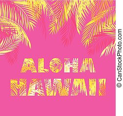 Aloha Hawaii lettering for t-shirt print with yellow palm...