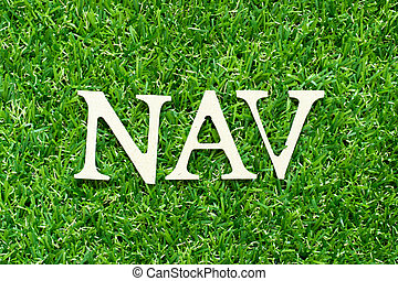 Alphabet letter in word NAV (Abbreviation of Net asset value) on green grass background