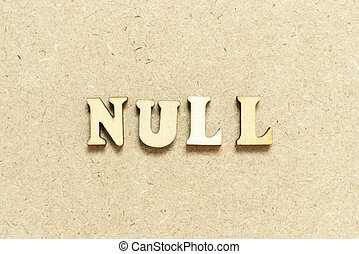 Alphabet letter in word null on wood background