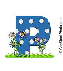 """Буква P, в наборе алфавита """"Полевой цветок Луг"""", имеет голубой цвет с белыми точками горошка. Основание буквы украшено волнистой травой и 3D цветами."""