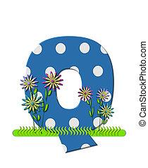 """Буква Q, в алфавитном наборе """"wildflower Meadow"""", синяя с белыми точками в горошек. Основание буквы украшено волнистой травой и 3D цветами."""