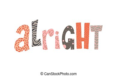 Alright colorful lettering. Typographical poster. Hand drawn letters. Decorative inscription.
