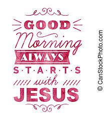 always, מתחיל, בוקר טוב, ישו