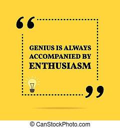always, 動機づけである, quote., 天才, インスピレーションを与える, 伴われる, enthusiasm...