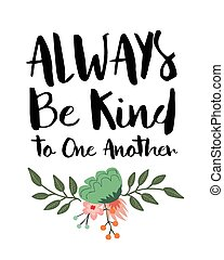 Always Be Kind to One Another Inspiring Typographic Design Poster with floral accents