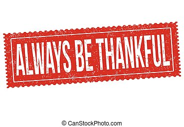 Always be thankful grunge rubber stamp