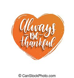 Always Be Thankful lettering in heart shape. Thanksgiving...