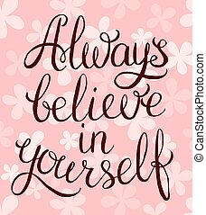 Always believe in yourself