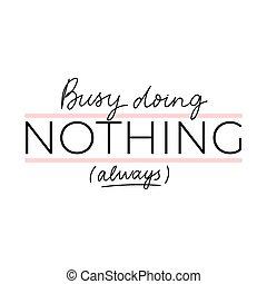always, rien, lettrage, inspirationnel, occupé