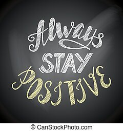 Always stay positive lettering