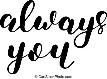 Always you. Brush lettering.