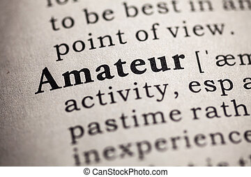 amateur - Fake Dictionary, definition of the word amateur.