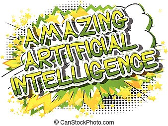 Amazing Artificial Intelligence - Comic book style word on abstract background.