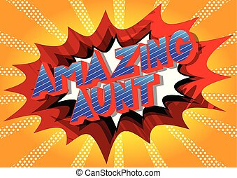 Amazing Aunt - Vector illustrated comic book style phrase on...