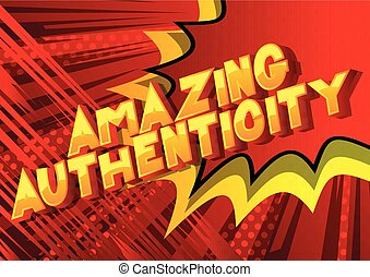 Amazing Authenticity - Vector illustrated comic book style phrase.