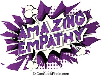 Amazing Empathy - Vector illustrated comic book style phrase...
