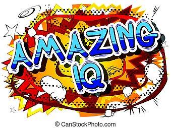 Amazing IQ - Comic book style phrase.