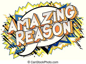 Amazing Reason - Vector illustrated comic book style phrase...