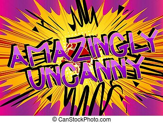 Amazingly Uncanny Comic book style cartoon words on abstract colorful comics background.
