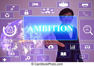 AMBITION concept  presented by  businessman touching on  virtual  screen ,image element furnished by NASA