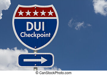 American DUI Checkpoint Highway Road Sign, Red, White and Blue American Highway Sign with words DUI Checkpoint with sky background